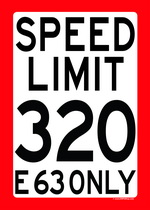 SPEED LIMIT 320 - E 63 ONLY speed limit sign