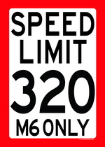 SPEED LIMIT 320 - M6 ONLY speed limit sign